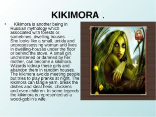 KIKIMORA . Kikimora is another being in Russian mythology which associated wi