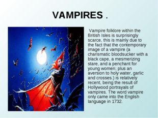 VAMPIRES . Vampire folklore within the British Isles is surprisingly scarce,