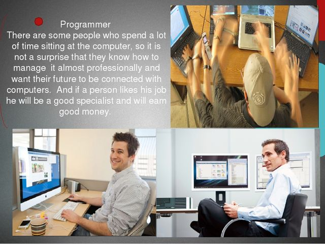 Programmer There are some people who spend a lot of time sitting at the compu...
