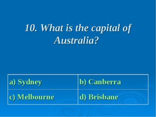 10. What is the capital of Australia? a) Sydney b) Canberra c) Melbourne d)