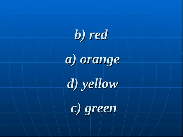 b) red c) green d) yellow a) orange