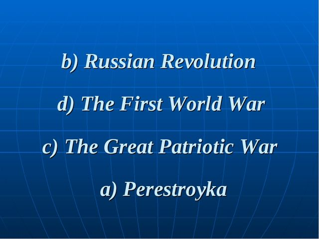 b) Russian Revolution a) Perestroyka c) The Great Patriotic War d) The First...