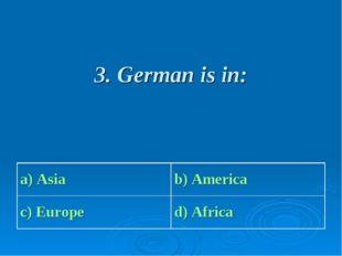 3. German is in:
