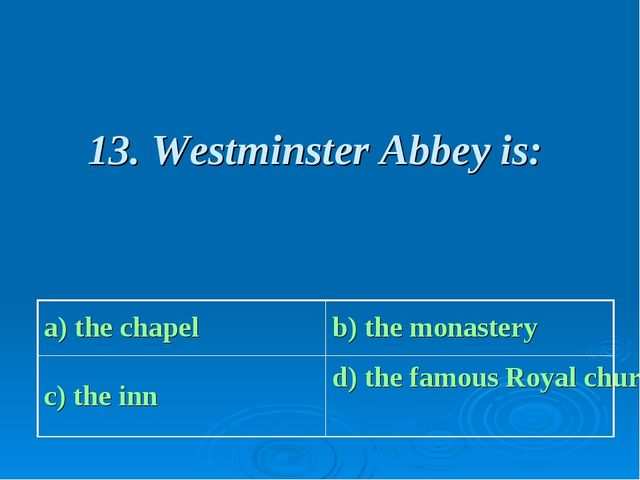 13. Westminster Abbey is: