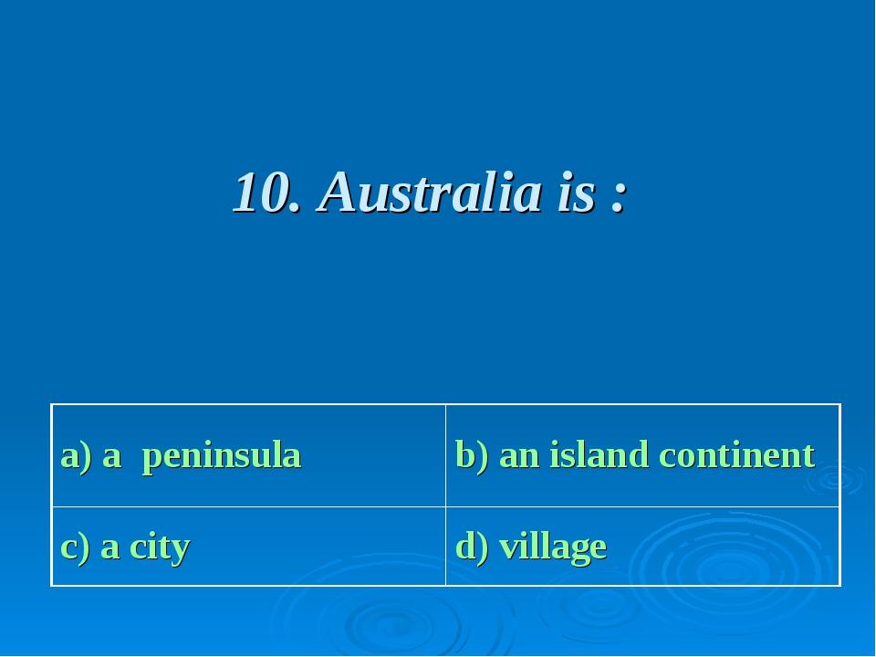 10. Australia is :