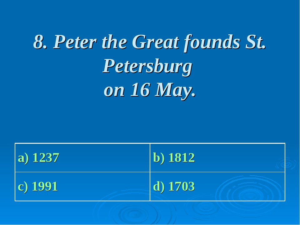 8. Peter the Great founds St. Petersburg on 16 May.