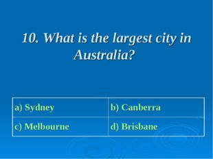 10. What is the largest city in Australia? a) Sydney b) Canberra c) Melbourn