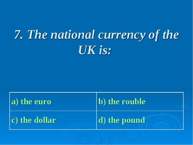 7. The national currency of the UK is: a) the euro b) the rouble с) the doll...