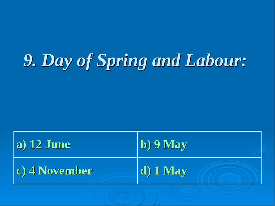9. Day of Spring and Labour: a) 12 June b) 9 May c) 4 November d) 1 May
