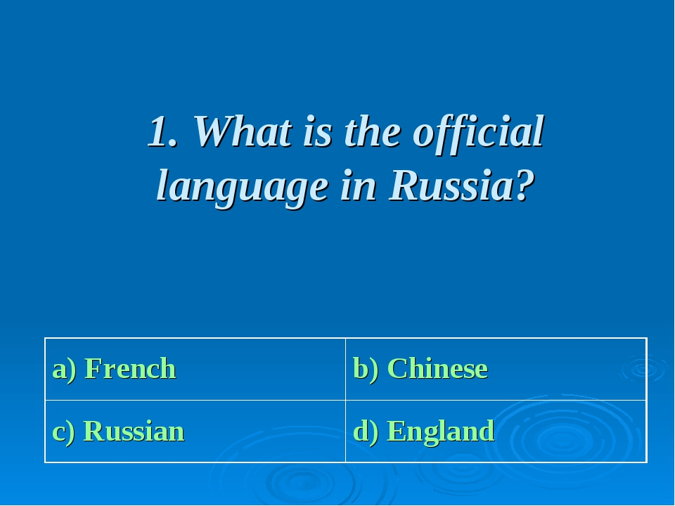 1. What is the official language in Russia? a) French b) Chinese c) Russian...