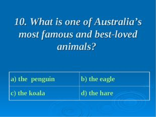 10. What is one of Australia's most famous and best-loved animals? a) the pen