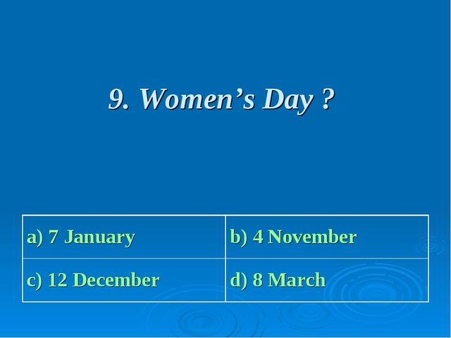 9. Women's Day ? a) 7 January b) 4 November c) 12 December d) 8 March