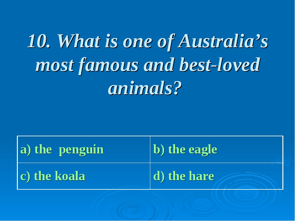 10. What is one of Australia's most famous and best-loved animals? a) the pen...