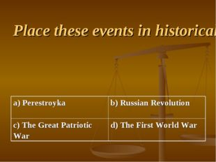 Place these events in historical order a) Perestroyka b) Russian Revolution
