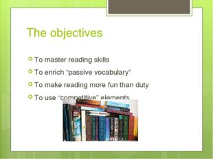 """The objectives To master reading skills To enrich """"passive vocabulary"""" To mak"""
