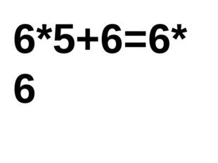 6*5+6=6*6