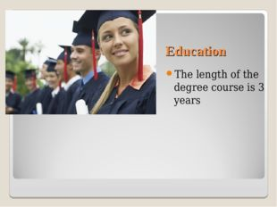 Education The length of the degree course is 3 years
