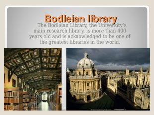 Bodleian library The Bodleian Library, the University's main research library