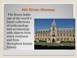 Pitt Rivers Museum Pitt Rivers holds one of the world's finest collections of