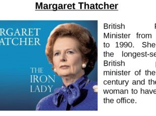 Margaret Thatcher British Prime Minister from 1979 to 1990.  She was the long