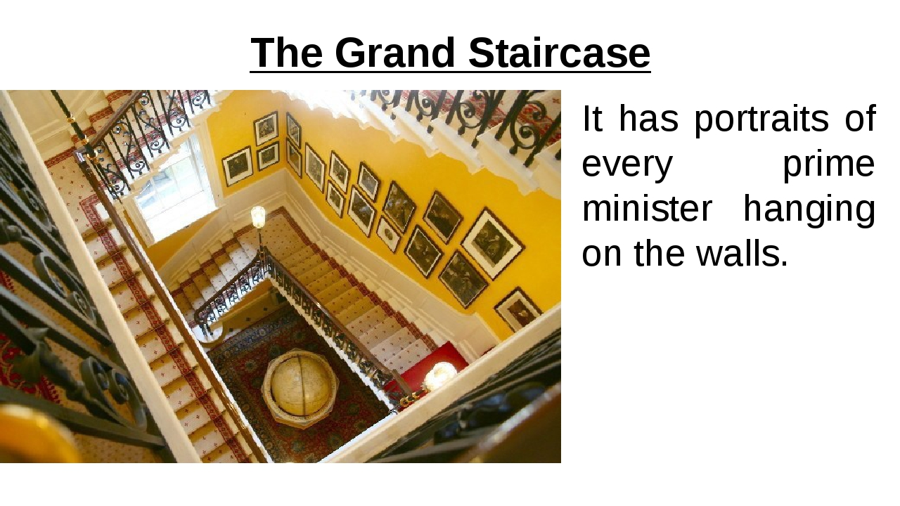 The Grand Staircase It has portraits of every prime minister hanging on the w...