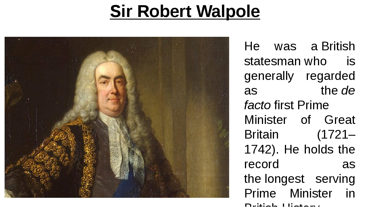 Sir Robert Walpole He was a British statesman who is generally regarded as th...
