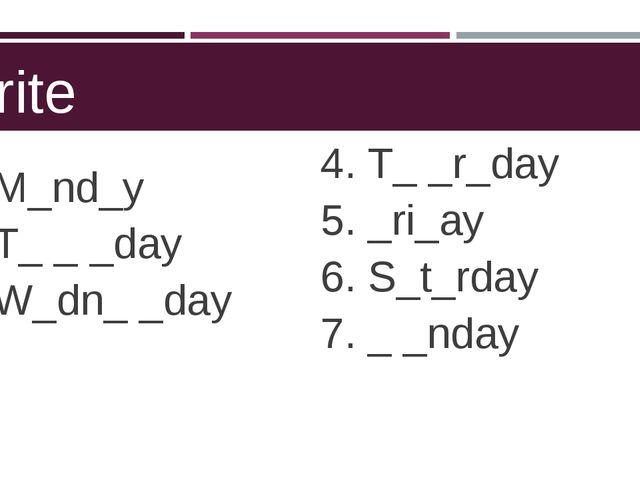 Write M_nd_y T_ _ _day W_dn_ _day 4. T_ _r_day 5. _ri_ay 6. S_t_rday 7. _ _nday