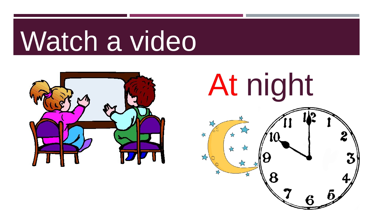 Watch a video At night