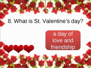 8. What is St. Valentine's day?