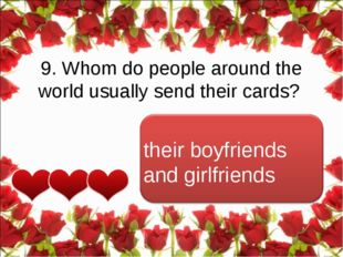 9. Whom do people around the world usually send their cards? their boyfriends