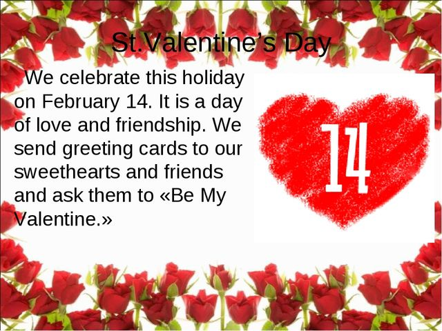 We celebrate this holiday on February 14. It is a day of love and friendship...