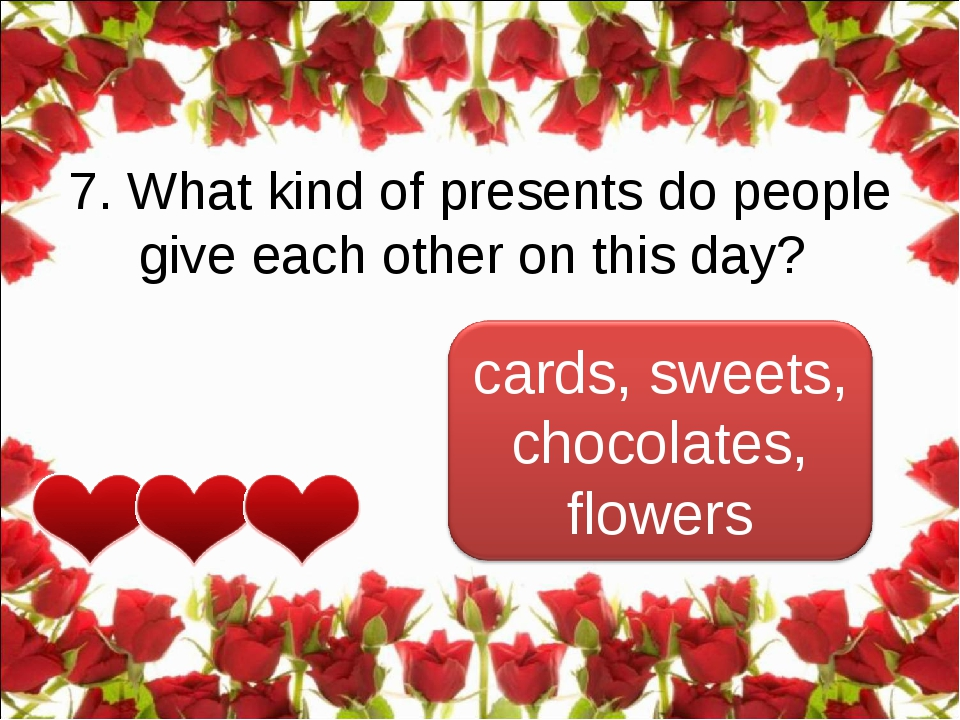 7. What kind of presents do people give each other on this day?