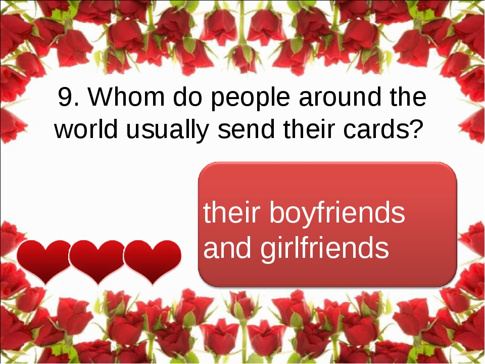 9. Whom do people around the world usually send their cards? their boyfriends...
