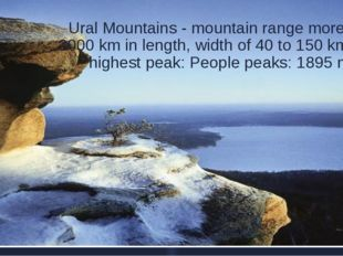 Ural Mountains - mountain range more than 2000 km in length, width of 40 to