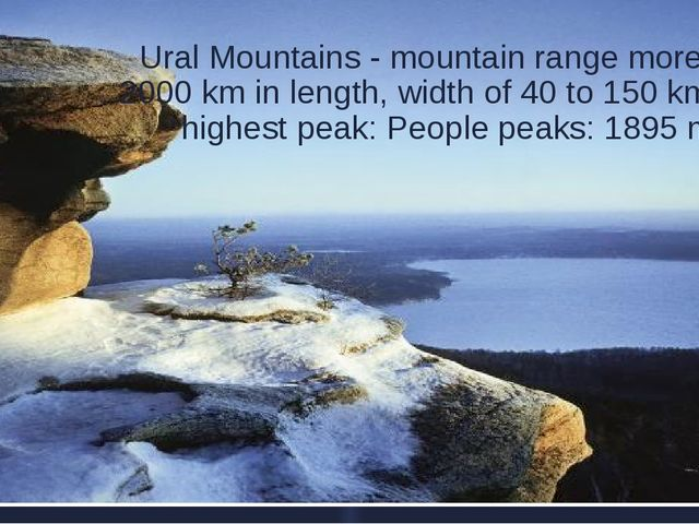 Ural Mountains - mountain range more than 2000 km in length, width of 40 to...