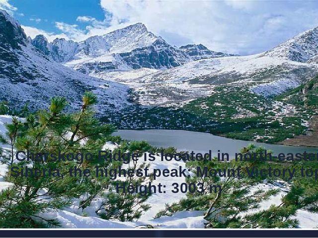 Cherskogo Ridge is located in north-eastern Siberia, the highest peak: Mount...