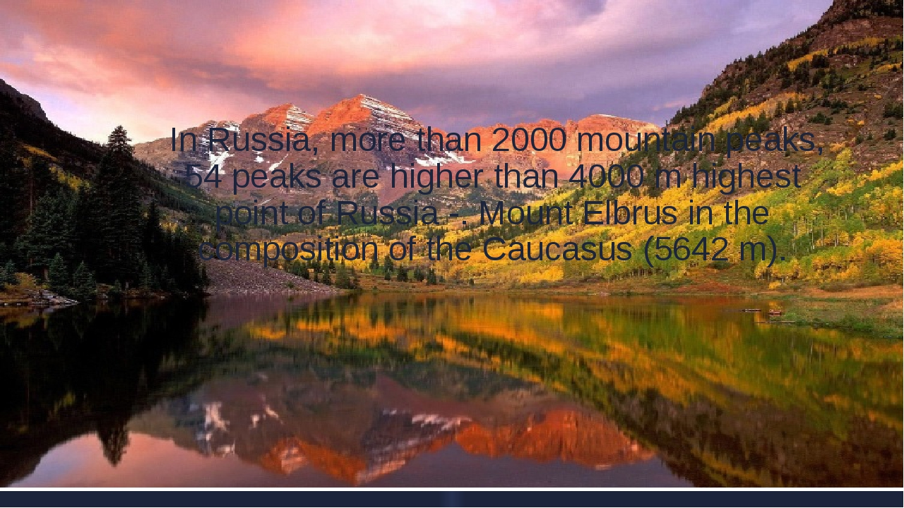 In Russia, more than 2000 mountain peaks, 54 peaks are higher than 4000 m hi...