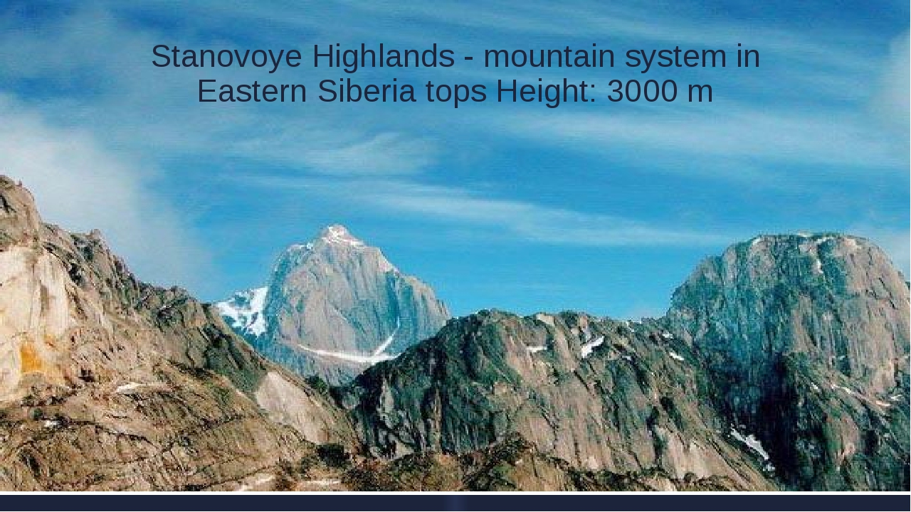 Stanovoye Highlands - mountain system in Eastern Siberia tops Height: 3000 m