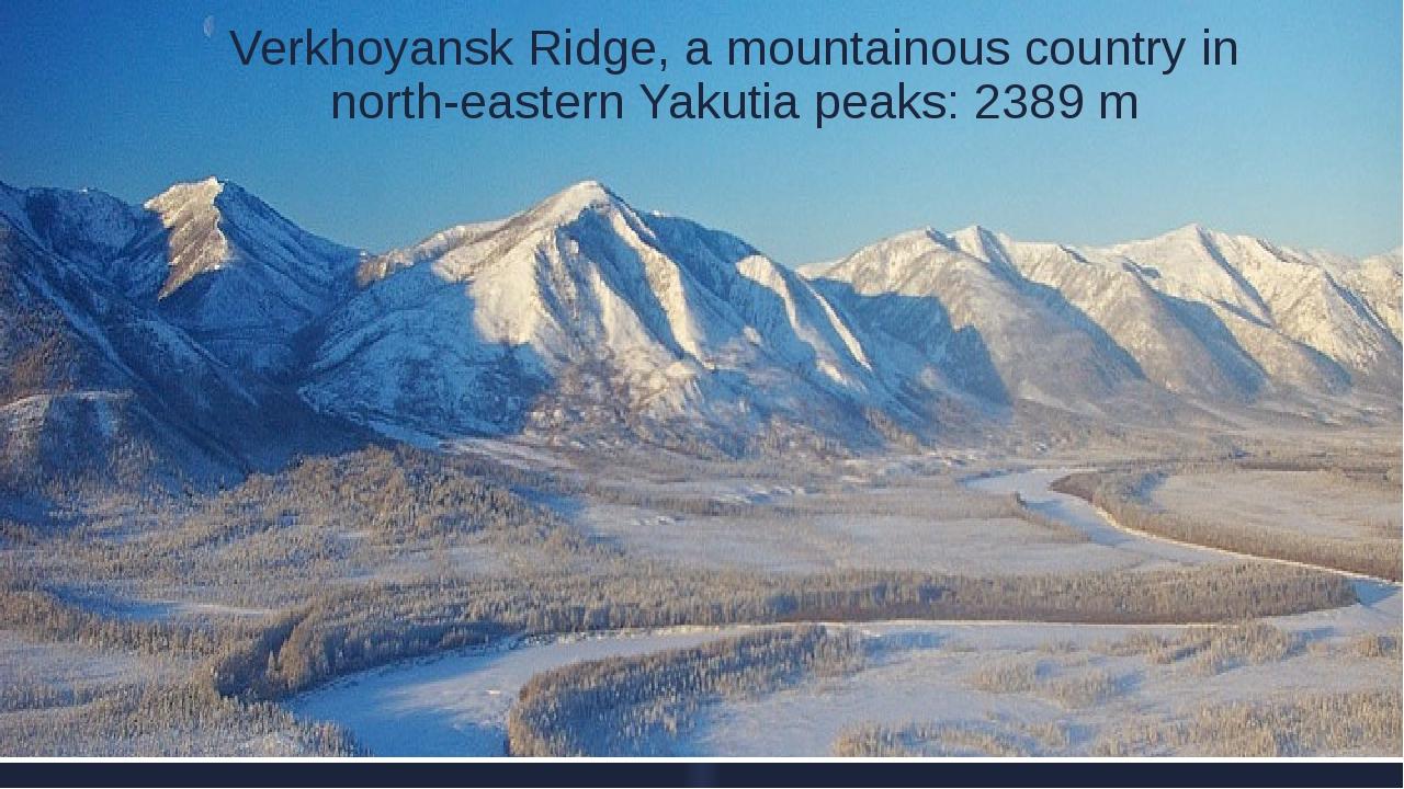 Verkhoyansk Ridge, a mountainous country in north-eastern Yakutia peaks: 2389 m