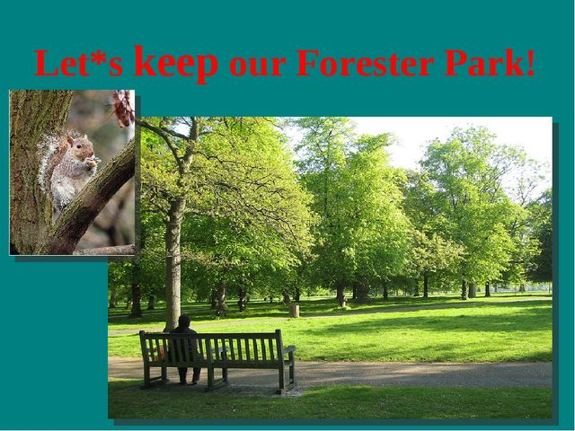 Let*s keep our Forester Park!
