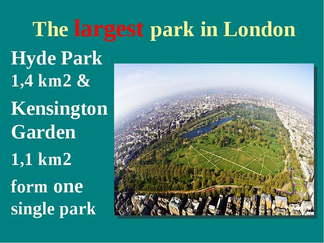 The largest park in London Hyde Park 1,4 km2 & Kensington Garden 1,1 km2 for...