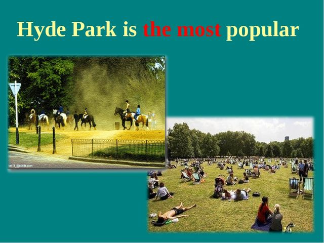 Hyde Park is the most popular