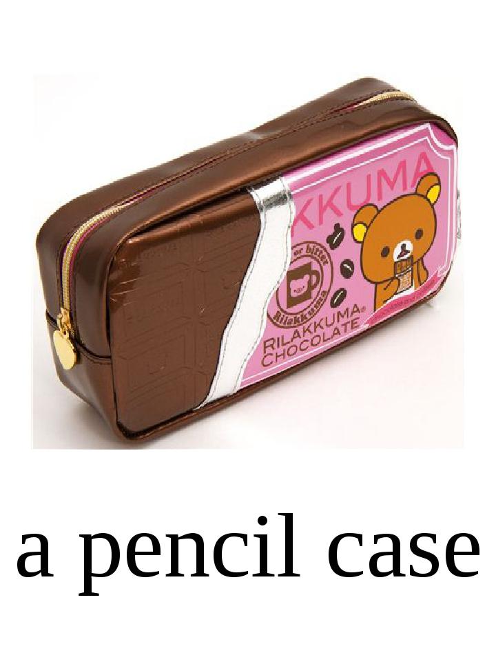 a pencil case