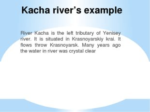 Kacha river's example River Kacha is the left tributary of Yenisey river. It