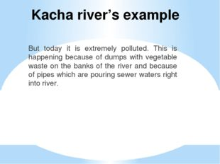 Kacha river's example But today it is extremely polluted. This is happening b