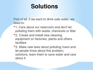 Solutions First of all, if we want to drink safe water, we need to: 1. Care a