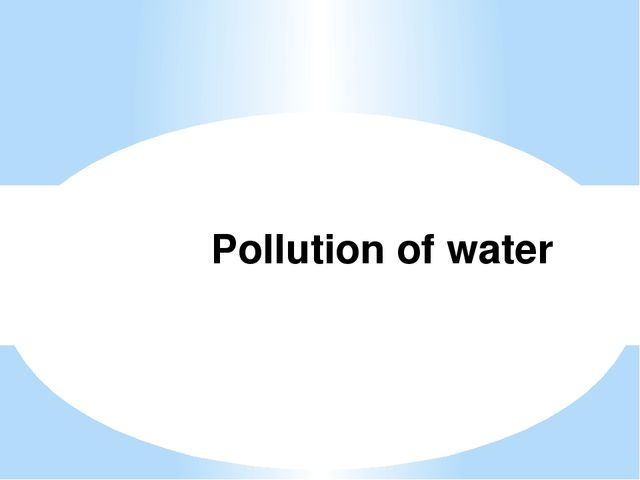 Pollution of water