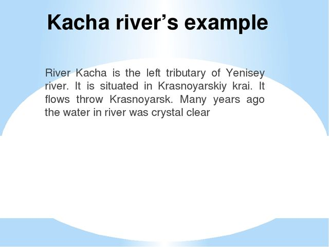 Kacha river's example River Kacha is the left tributary of Yenisey river. It...