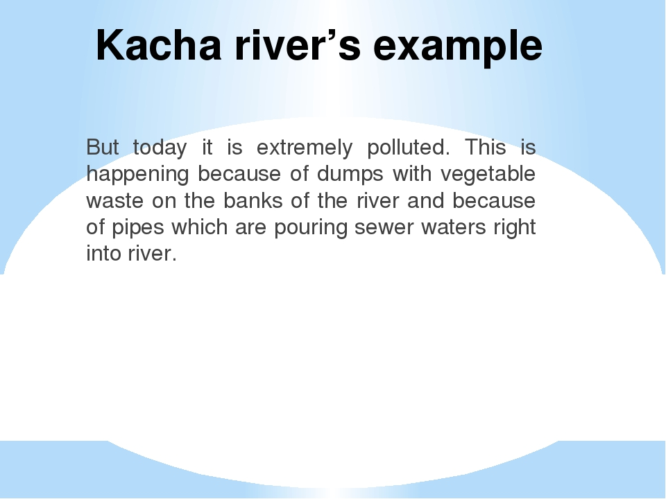 Kacha river's example But today it is extremely polluted. This is happening b...