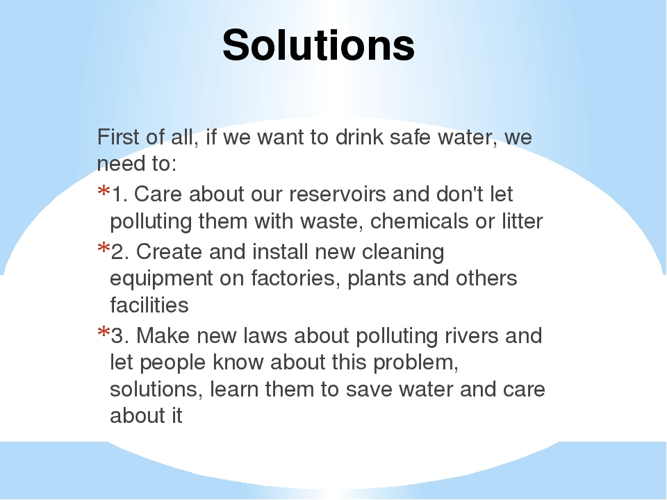 Solutions First of all, if we want to drink safe water, we need to: 1. Care a...